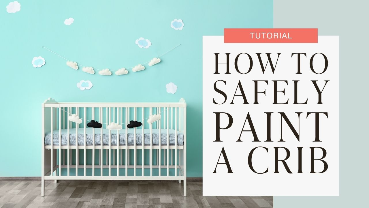 How to Safely Paint a crib (and other Children's Furniture or Toys) Tutorial graphic