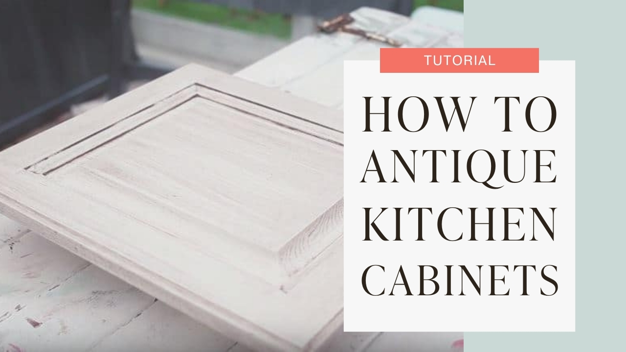 How to give your kitchen cabinets an Antique Look tutorial graphic